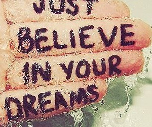 Dream, believe, and just image