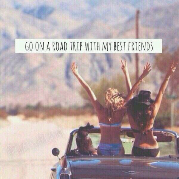 Go On A Road Trip With My Best Friends We Heart It