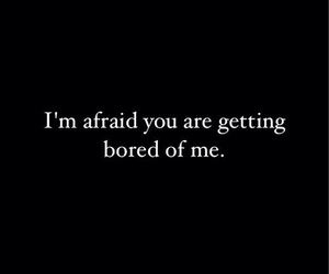 afraid, bored, and quote image