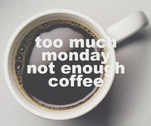 coffee, monday, and quote image