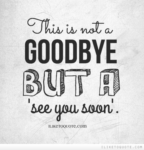 this is not a goodbye but a see you soon iliketoquotecom