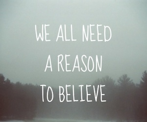 believe, quote, and reason image