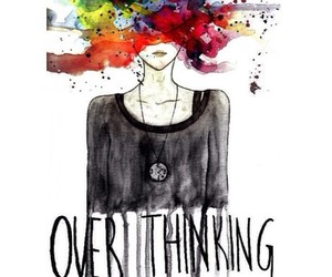 overthinking, quote, and over thinking image