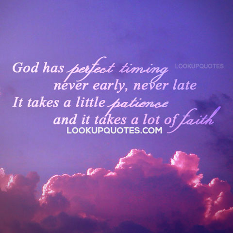 God Has Perfect Timing Never Early Never Late It Takes A Little Pa