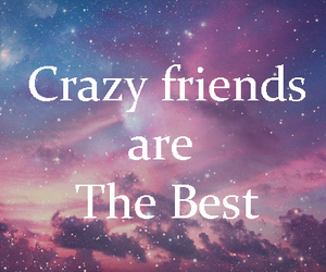 friends, crazy, and Best image