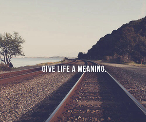 inspirational, life, and meaning image