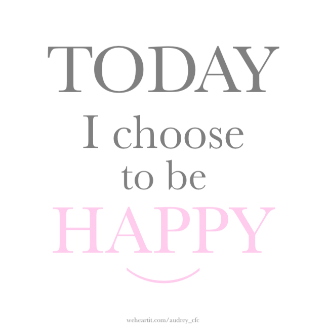 Today I Choose To Be Happy On We Heart It