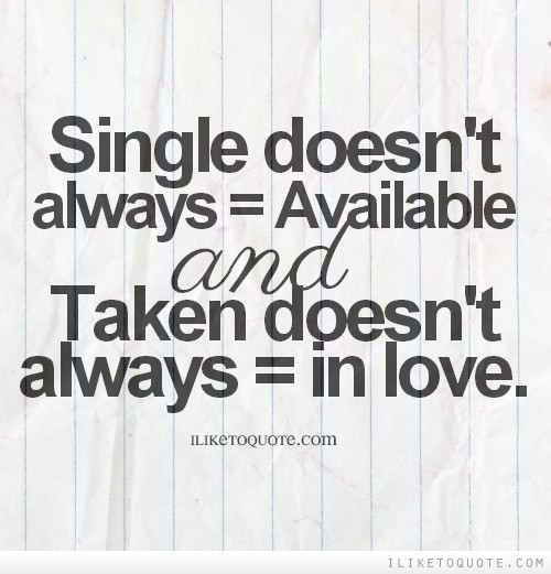 Single doesn\'t always = available and taken doesn\'t always ...
