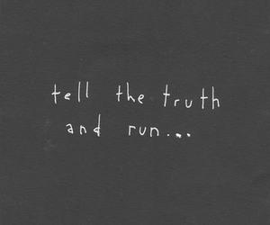 truth, run, and quotes image