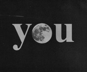you, moon, and black and white image