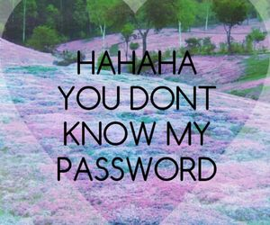 HAHAHA, password, and you dont know my password image