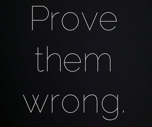 quotes, prove, and wrong image
