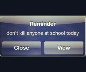 reminder, kill, and school image