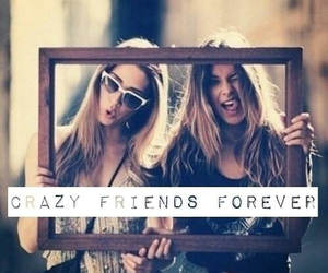 crazy, forever, and friends image
