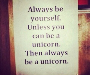 unicorn, quotes, and be yourself image
