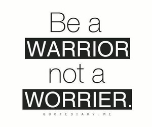 warrior, quote, and worrier image