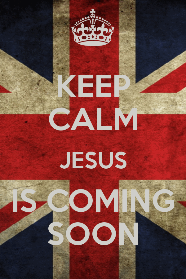 Keep Calm Jesus Is Coming Soon