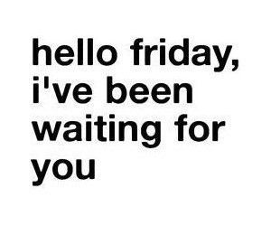 friday, quote, and hello image
