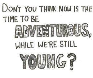 young, quote, and adventurous image