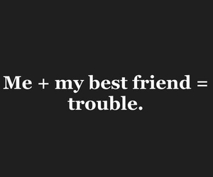trouble, best friends, and me image