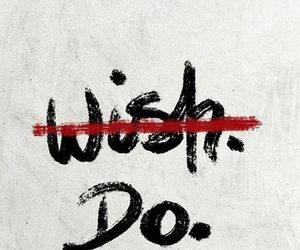 do, wish, and quotes image