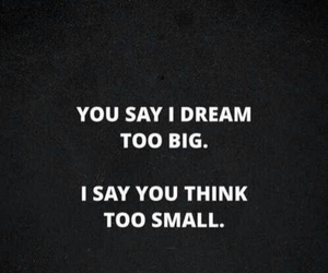 dream too big and think too small image