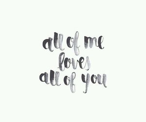 love, quote, and all of me image