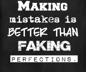 mistakes, perfection, and fake image