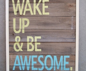 awesome, quote, and wake up image