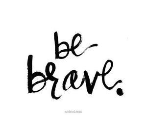 brave, quotes, and be brave image