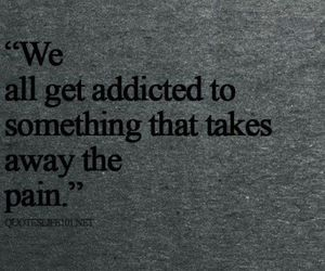 addicted, pain, and text image