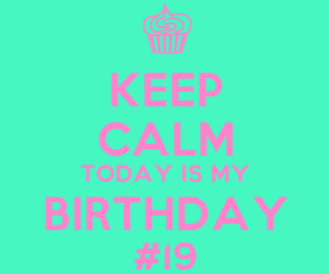 keep calm, my birthday, and today image