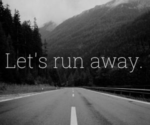 life, quotes, and let's run away image