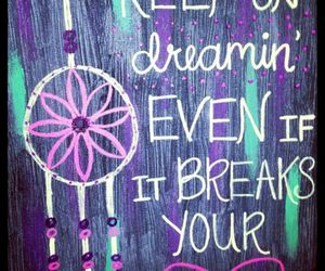 Dream, quote, and heart image