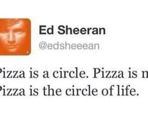 pizza, ed sheeran, and life image