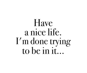 have a nice life