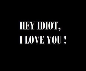 idiot, love, and I Love You image