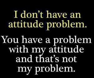 attitude, quote, and funny image
