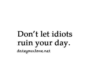 idiot, quote, and day image