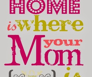 home, mom, and quote image