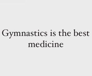 medicine, quote, and gymnastics image