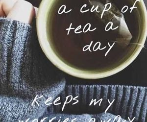 tea, quotes, and worry image