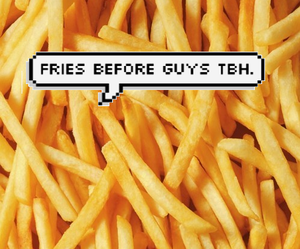 to be honest, fries before guys, and tbh? image