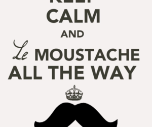 keep calm, moustache, and mustache image
