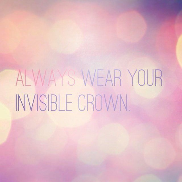 Always Wear Your Invisible Crown On We Heart It