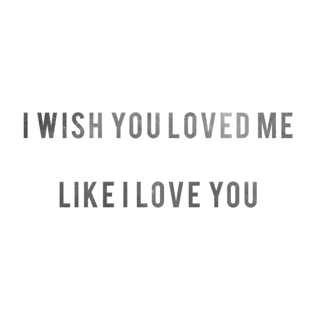 i wish you loved me like i loved you.💕 on We Heart It