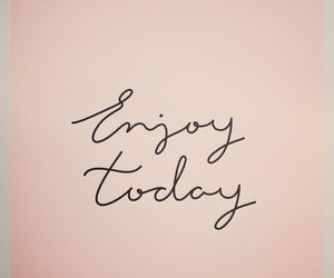 enjoy, quote, and today image
