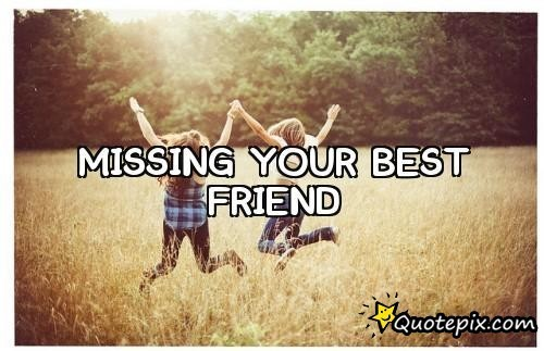 Missing Your Best Friend Shared By Justmemyselfandi