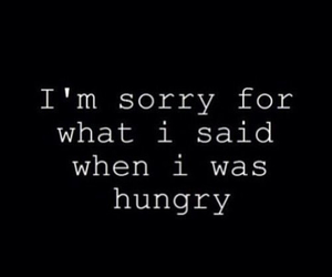 hungry, quote, and sorry image