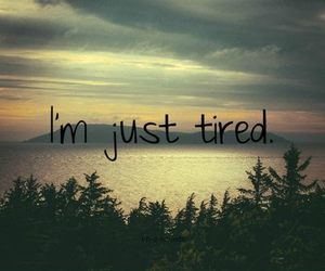 tired, life, and quote image